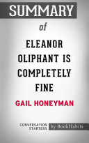 Summary of Eleanor Oliphant is Completely Fine by Gail Honeyman | Conversation Starters