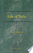 The Law of Torts  : A Concise Treatise on the Civil Liability at Common Law and Under Modern Statutes for Actionable Wrongs to Person and Property