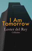 I Am Tomorrow - Lester del Rey Collection Read Online