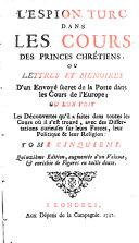 L'espion turc dans les cours des princes chrétiens, ou Lettres en mémoires d'un envoyé secret de la Porte dans les cours de l'Europe