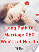 Long Path Of Marriage  CEO Won t Let Her Go