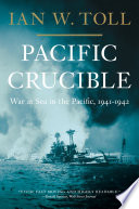 Pacific Crucible War At Sea In The Pacific 1941 1942 Vol 1  PDF