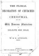 The Floral Decoration of Churches at Christmas  Etc  Etc  With Numerous Illustrations in Colours and Gold
