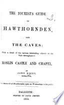 The Tourist s Guide to Hawthornden  and the Caves  with a Detail of the Various Interesting Objects in the Vale Throughout to Roslin Castle and Chapel