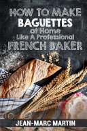 Pdf How to Make Baguettes at Home Like a Professional French Baker