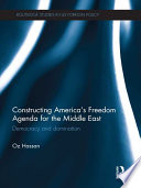 Constructing America s Freedom Agenda for the Middle East Book