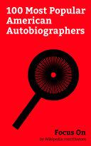 Focus On: 100 Most Popular American Autobiographers