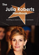 The Julia Roberts Handbook   Everything You Need to Know about Julia Roberts