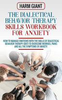 The Dialectical Behavior Therapy Skills Workbook for Anxiety Book