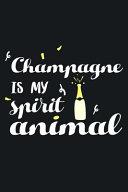 Champagne Is My Spirit Animal
