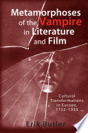 Metamorphoses of the Vampire in Literature and Film  : Cultural Transformations in Europe, 1732-1933