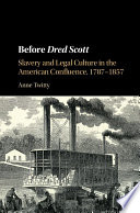 Before Dred Scott  : Slavery and Legal Culture in the American Confluence, 1787–1857