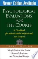 """Psychological Evaluations for the Courts, Third Edition: A Handbook for Mental Health Professionals and Lawyers"" by Gary B. Melton, John Petrila, Norman G. Poythress, Christopher Slobogin, Phillip M. Lyons, Jr., Randy K. Otto"