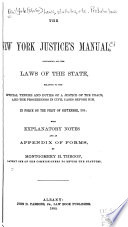 The New York Justice s Manual  Containing All the Laws of the State Relating to the Official Tenure and Duties of a Justice of the Peace and the Proceedings in Civil Cases Before Him  in Force on the First of Sept   1880