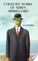 Collected works of S  ren Kierkegaard  Illustrated