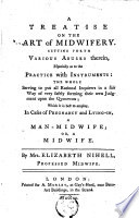 A Treatise On The Art Of Midwifery Setting Forth Various Abuses Therein Especially As To The Practise With Instruments