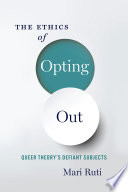 """""""The Ethics of Opting Out: Queer Theory's Defiant Subjects"""" by Mari Ruti"""