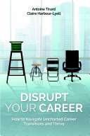 Disrupt Your Career: How to Navigate Uncharted Career Transitions and Thrive