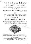 Explication De L'Institution, Des Regles, Et Des Usages De La Confrerie Electorale De St. Michel Archange, Pour Les Agonisans