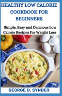 Healthy Low Calorie Cookbook for Beginners