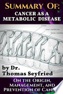 Summary of  Cancer as a Metabolic Disease by Dr  Thomas Seyfried  On the Origin  Management  and Prevention of Cancer