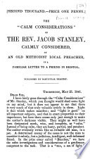 The    Calm Considerations    of the Rev  Jacob Stanley  Calmly Considered  by an Old Methodist Local Preacher  George Powell   in a Familiar Letter to a Friend in Bristol   Second Thousand    Book