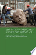 Identity And Nation Building In Everyday Post Socialist Life