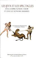 Jeux et les spectacles dans l'Empire romain tardif et dans les royaumes barbares (Les)