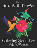 Cute Bird With Flower Coloring Book For Adults Women