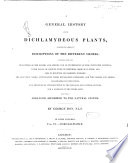A General History of the Dichlamydeous Plants  Comprising Complete Descriptions of the Different Orders  Together with the Characters of the Genera and Species  and an Enumeration of the Cultivated Varieties  Their Places of Growth  Time of Flowering  Mode of Culture  and Uses in Medicine and Domestic Economy  the Scientific Names Accentuated  Their Etymologies Explained  and the Classes and Orders Illustrated by Engravings  and Preceded by Introductions to the Linnaean and Natural Systems  and a Glossary of the Terms Used