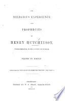 The Religious Experience and Prophecies of H. Hutchinson ... Written by Himself