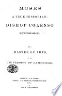 """Moses a True Historian: Bishop Colenso notwithstanding. By a Master of Arts of the University of Cambridge. [Remarks on """"The Pentateuch and Book of Joshua critically examined.""""]"""