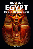 Ancient Egypt  The Most Interesting Stories