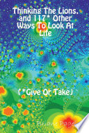 Thinking the Lions, and 117* Other Ways to Look at Life (Give Or Take)