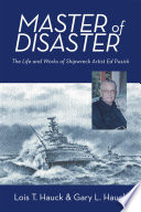 Master of Disaster  : The Life and Works of Shipwreck Artist Ed Pusick