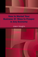 How to Market Your Business  51 Ways to Prosper in Any Economy