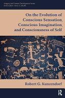 On the Evolution of Conscious Sensation  Conscious Imagination  and Consciousness of Self