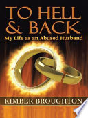 To Hell and Back  My Life as an Abused Husband