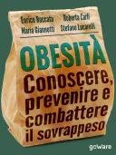 Obesità. Conoscere, prevenire e combattere il sovrappeso e le sue malattie