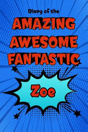 Diary of the Amazing Awesome Fantastic Zoe