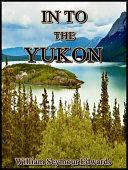 In To The Yukon Book