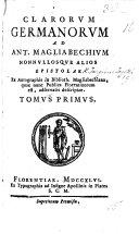 Clarorum Germanorum ad A. Magliabechium nonnullosque alios epistolæ. Ex autographis in Biblioth. Magliabechiana ... adservatis descriptae. [Edited by G. Targioni-Tozzetti.]