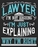 Lawyer I m Not Arguing I m Just Explaining Why I m Right