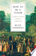 How To Be A Tudor A Dawn To Dusk Guide To Tudor Life