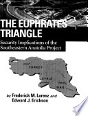 The Euphrates triangle  security implications of the Southeastern Anatolia project Book
