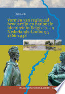 Vormen Van Regionaal Bewustzijn En Nationale Identiteit In Belgisch En Nederlands Limburg 1866 1938