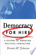 Democracy for Hire  : A History of American Political Consulting
