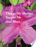 Things My Mother Taught Me and More...