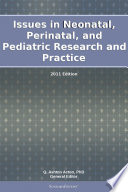 Issues In Neonatal Perinatal And Pediatric Research And Practice 2011 Edition