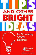 Tips And Other Bright Ideas For Secondary School Librarians